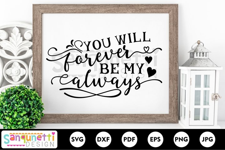You will forever be my always svg, love and wedding quote