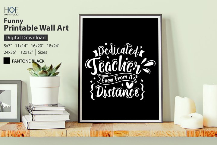 Dedicated Teacher Even From A Distance Pritnable Wall Art