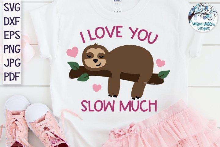 I Love You Slow Much SVG | Valentine Sloth SVG