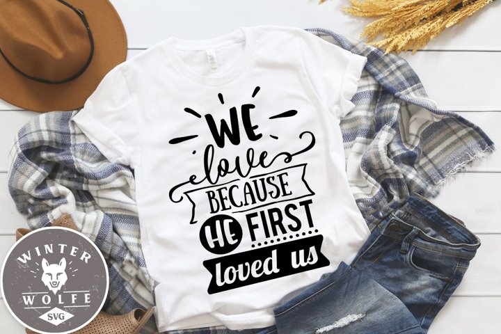We love because He first loved us SVG EPS DXF PNG