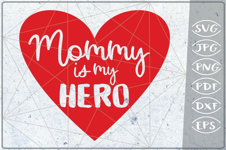 Mommy is my Hero Happy Mothers Day SVG Crafters Mama Heart