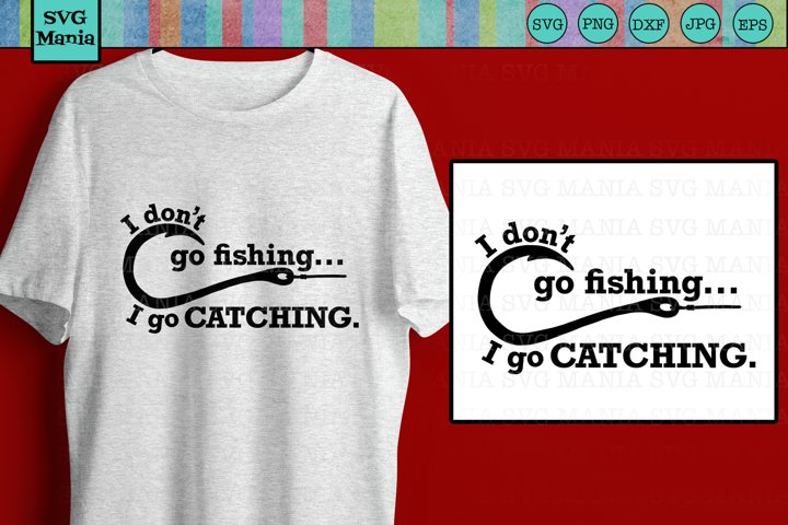 Funny Fishing Quote SVG File, I Go Catching SVG Files Cricut