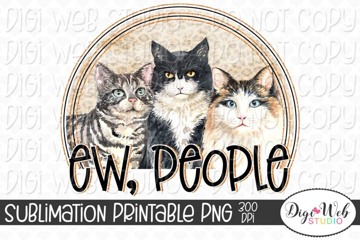 Ew, People Cats Sublimation Design
