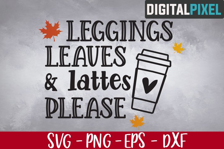 Leggings Leaves and Lattes Please Svg, Fall Svg, Pumpkin Svg