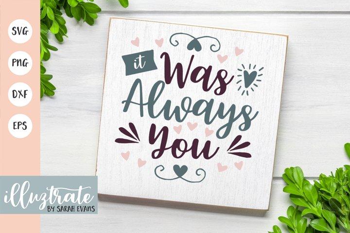 It was always you svg cut file | wedding svg cutting file
