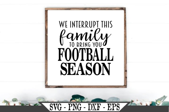 We Interrupt This Family To Bring You Football Season SVG