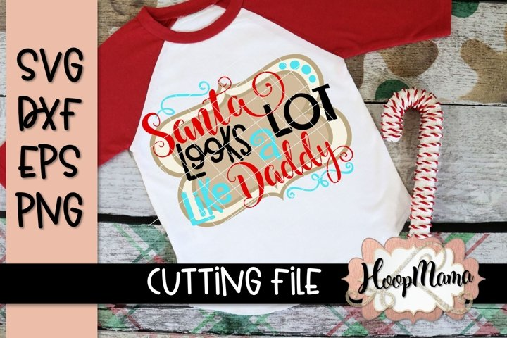 Santa Looks A Lot Like Daddy - Christmas SVG