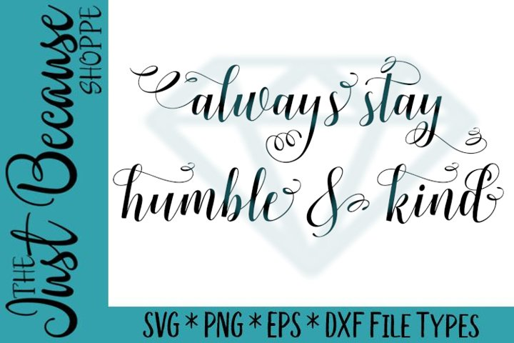 Always Stay Humble & Kind, SVG File - 0664