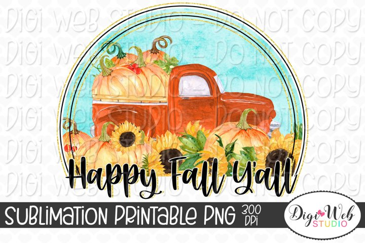 Happy Fall Yall -Truck, Pumpkins and Sunflowers Sublimation