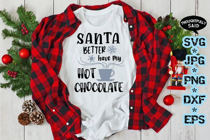 Santa Better Have My Hot Chocolate SVG Christmas jpg png dxf