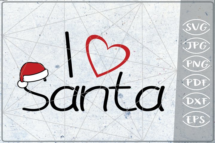 I Love Santa SVG Quote SVG Merry Christmas Print Cricut PNG