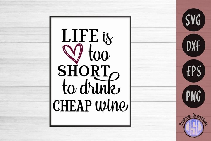 Life is too Short to Drink Cheap Wine | SVG DXF EPS PNG