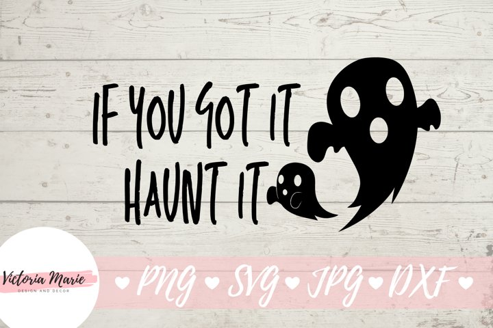 If You Got It Haunt It svg, Ghost svg, Spooky Halloween svg