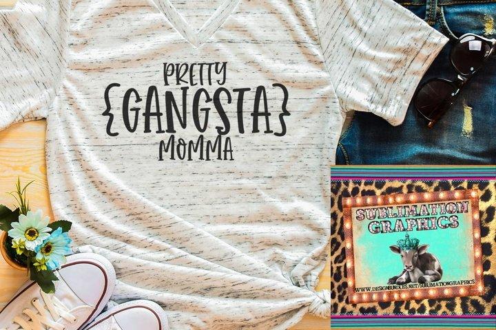 Pretty Gangsta Momma Sublimation Digital Download