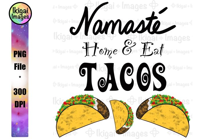 Namaste Home and Eat Tacos PNG, Funny Antisocial Art
