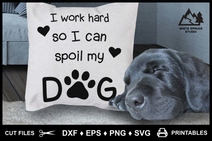 I Work Hard So I Can Spoil My Dog DXF EPS PNG SVG Printable