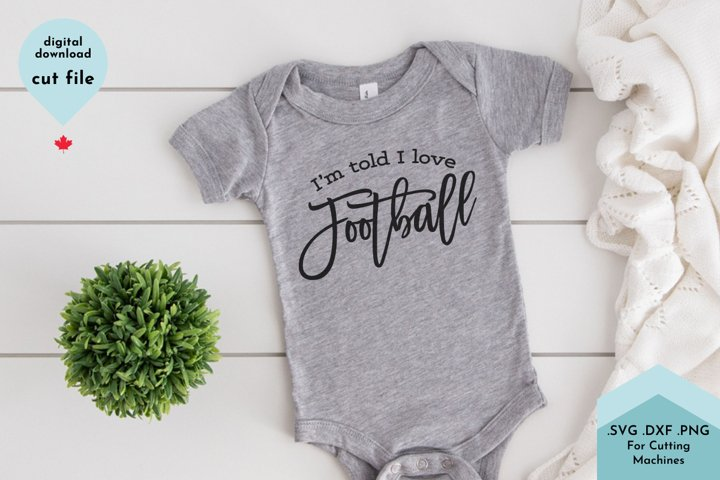 Im Told I love Football - Baby sports funny svg