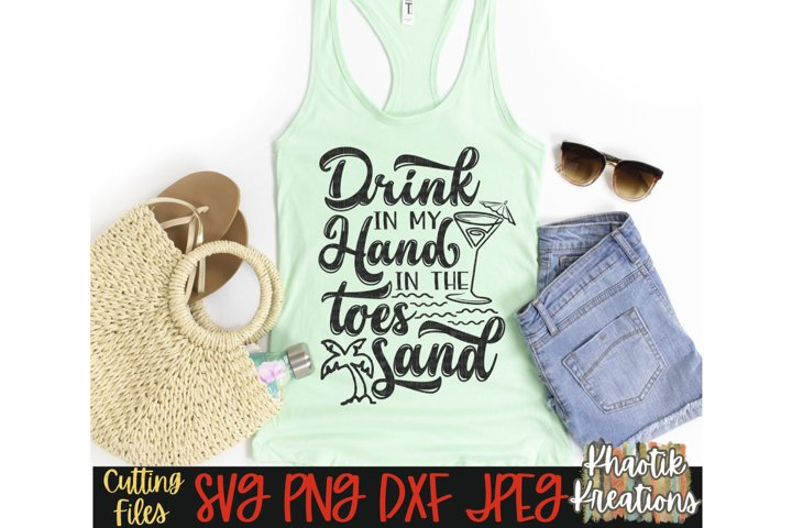 Drink in my Hand Toes in the Sand Svg, Beach Svg, Summer Svg