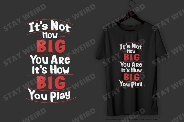 Its Not How Big You Are T-Shirt Design