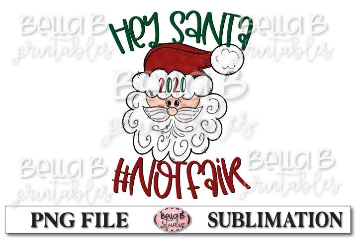 Hey Santa 2020 Not Fair Sublimation Design, Christmas