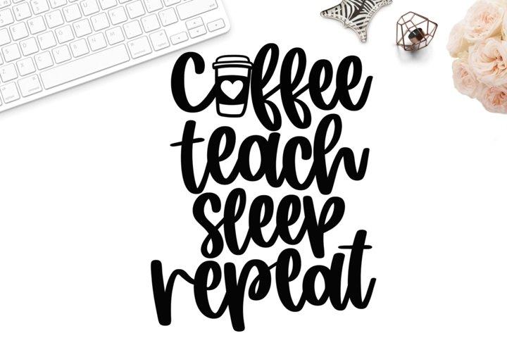 Coffee Teach Sleep Repeat svg, teacher coffee svg, teacher