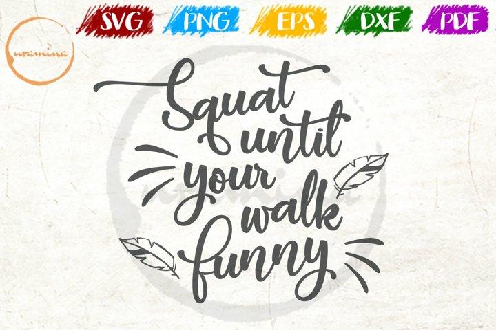 Squat Until Your Walk Funny Sport Quote Art