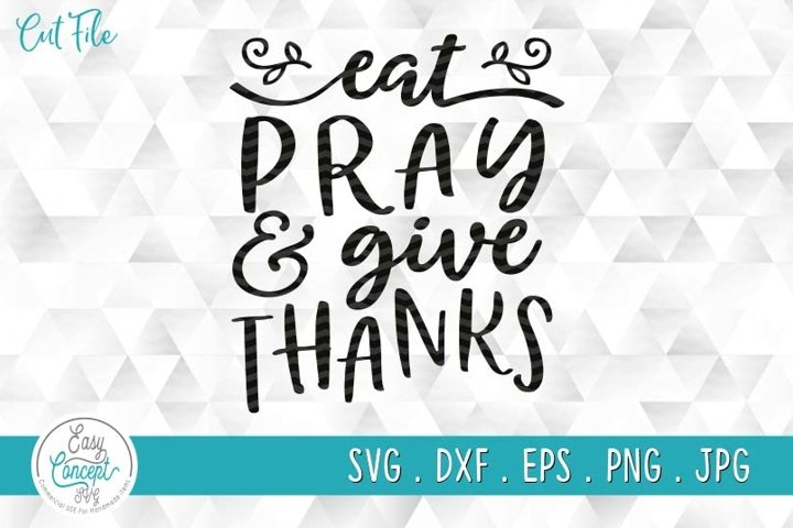 Eat Pray and Give Thanks SVG, Thanksgiving SVG