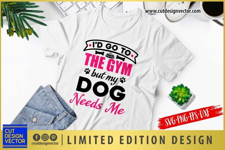 Id Go to The Gym But My Dog Needs Me SVG