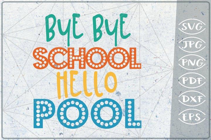 Bye Bye School Hello Pool SVG Cutting File - Summer SVG