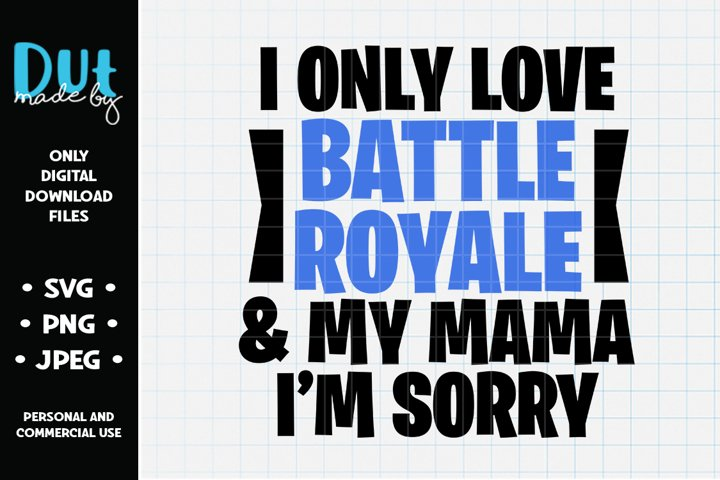 I Only Love Battle Royale and My Mama SVG