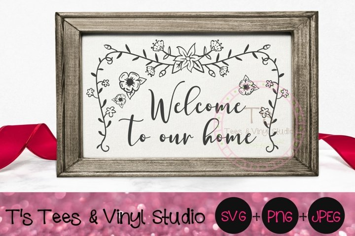 Welcome To Our Home SVG, Welcome Mat, Home Sign, Floral