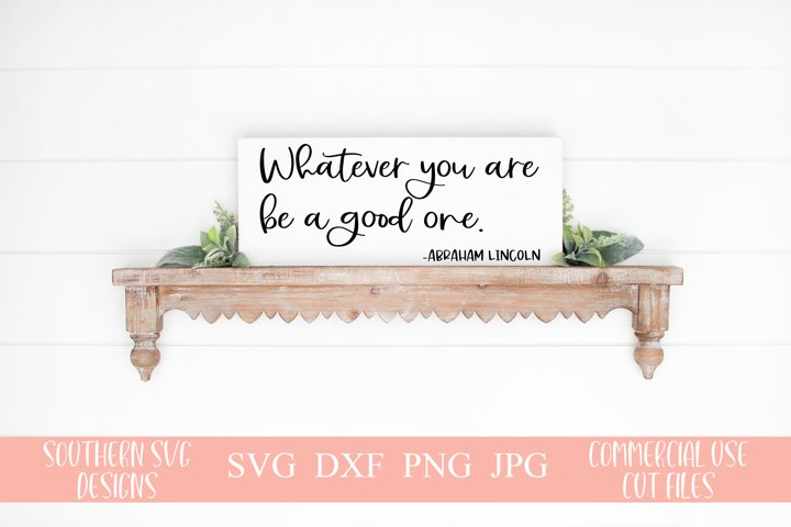 Whatever You Are Be A Good One SVG-Famous Quote SVG