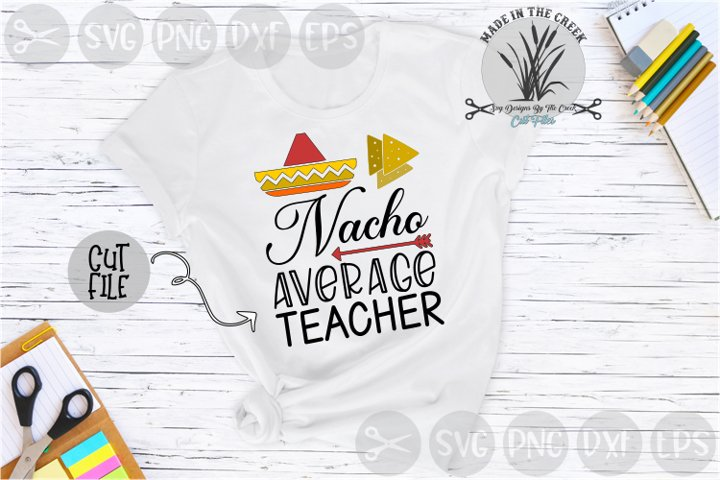 Nacho Average Teacher, Chips, School, Food, Cut File, SVG