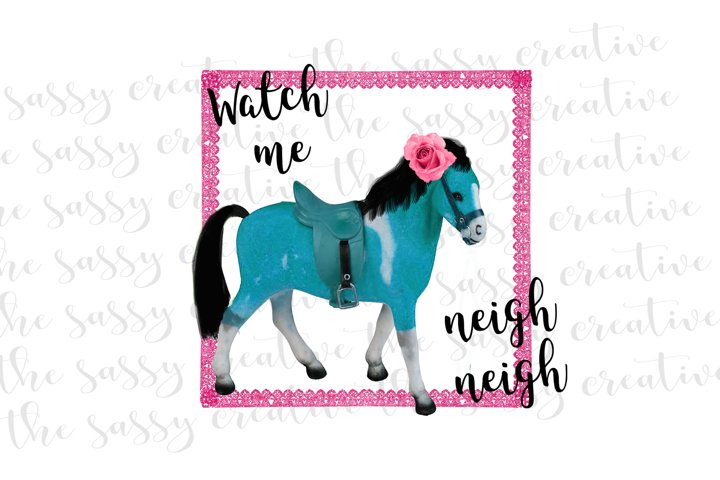 Watch Me Neigh Neigh Rodeo PNG File Sublimation Download