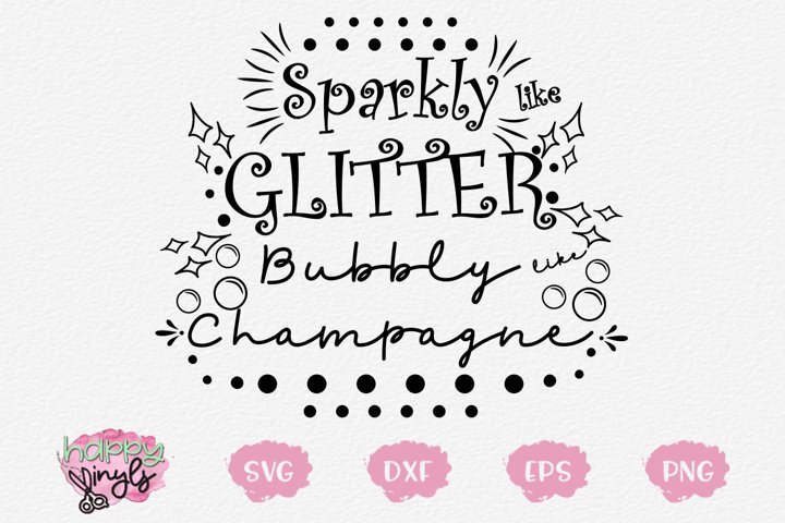 Sparkly like Glitter Bubbly like Champagne - A Girly SVG