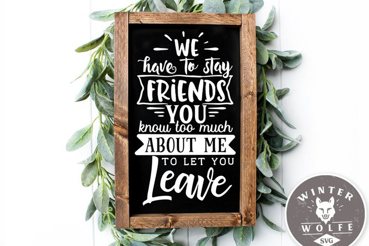 We have to stay friends you know too much about me SVG