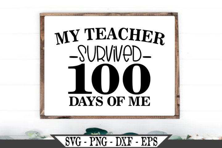 My Teacher Survived 100 Days of Me SVG