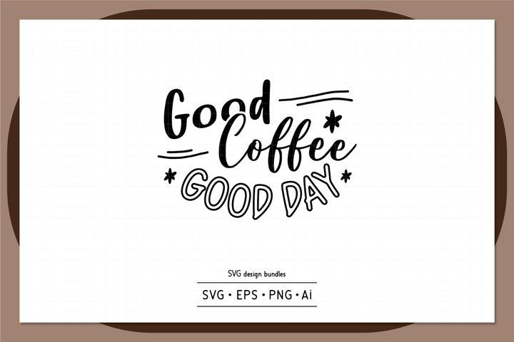 Good coffee good day SVG design bundles