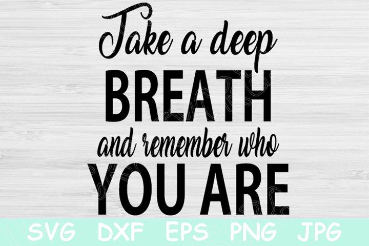 Take A Deep Breath Svg, Inspiration Svg, Motivational Svg.