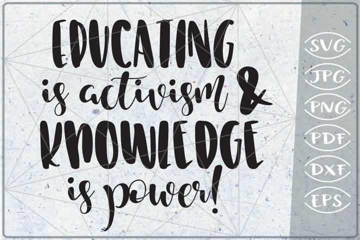 Educating Is Activism & Knowledge Is Power SVG Cutting File