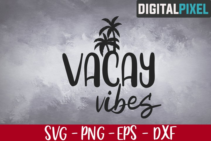 Vacay Vibes Svg, Good Vibes, Vibes Svg, Summer Vibes Svg
