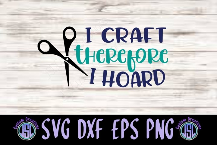 I Craft Therefore I Hoard| SVG DXF EPS PNG | Digital Cut Fil