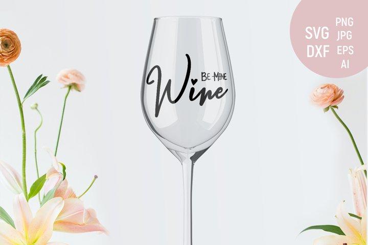 Be mine wine, Valentines wine glass svg, Valentines decor