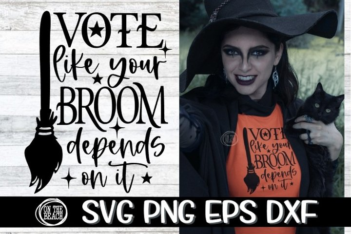 SVG - VOTE - Like Your BROOM Depends On It PNG EPS DXF