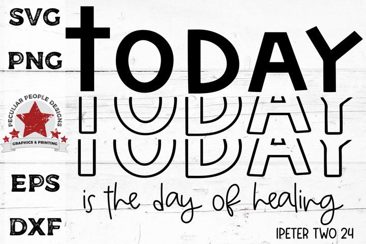 Today Is The Day SVG Christian Inspirational Healing Saying