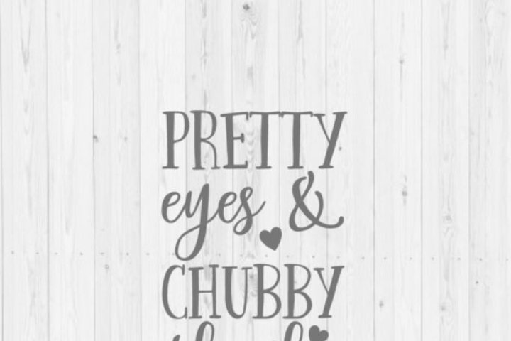 Pretty eyes chubby thighs, baby svg, Silhouette, Cricut, funny SVG, quote SVG, digital download, instant download, svg, png, dxf