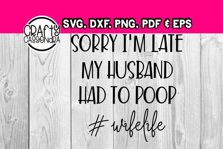 Funny quotes - husband had to poop - #wifelife - humor svg