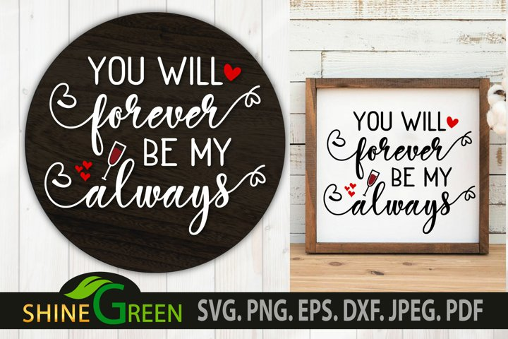 Valentine SVG Love Quote- You will Forever be my Always