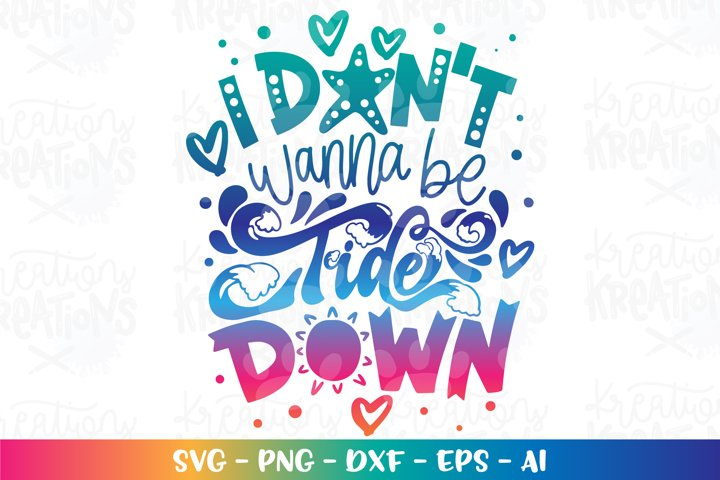 Summer svg Beach svg I dont wanna be Tide down
