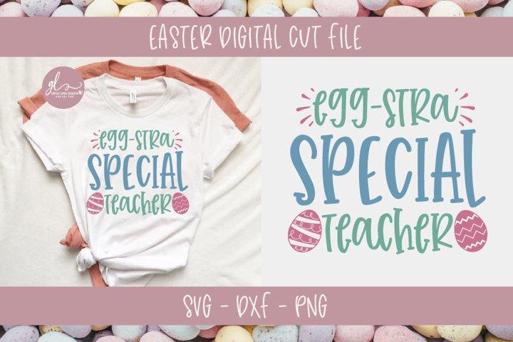 Egg-Stra Special Teacher - Teacher SVG Cut File